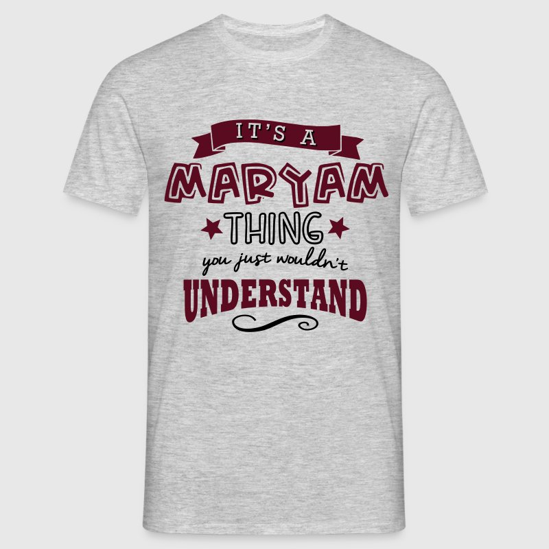 its a maryam name forename thing - Men's T-Shirt