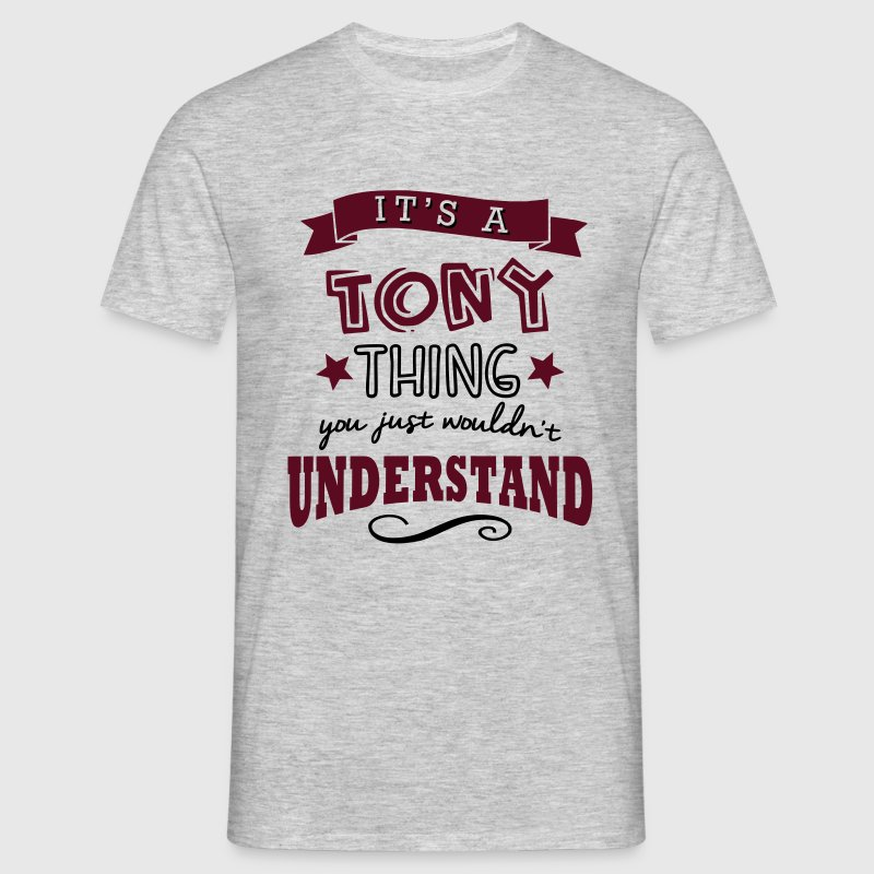 its a tony name forename thing - Männer T-Shirt