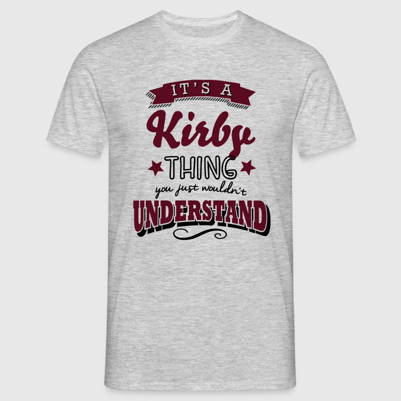 its a kirby name surname thing - Men's T-Shirt