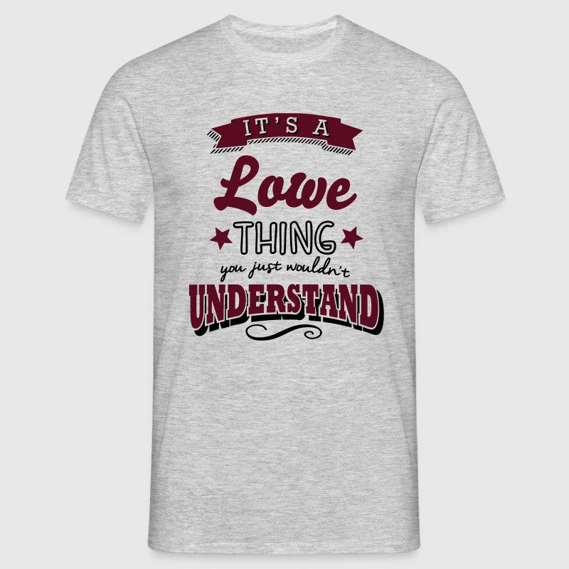its a lowe name surname thing - Men's T-Shirt