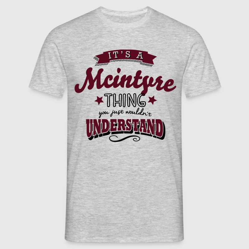 its a mcintyre name surname thing - Men's T-Shirt