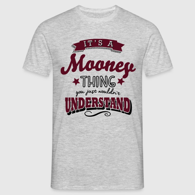 its a mooney name surname thing - Men's T-Shirt