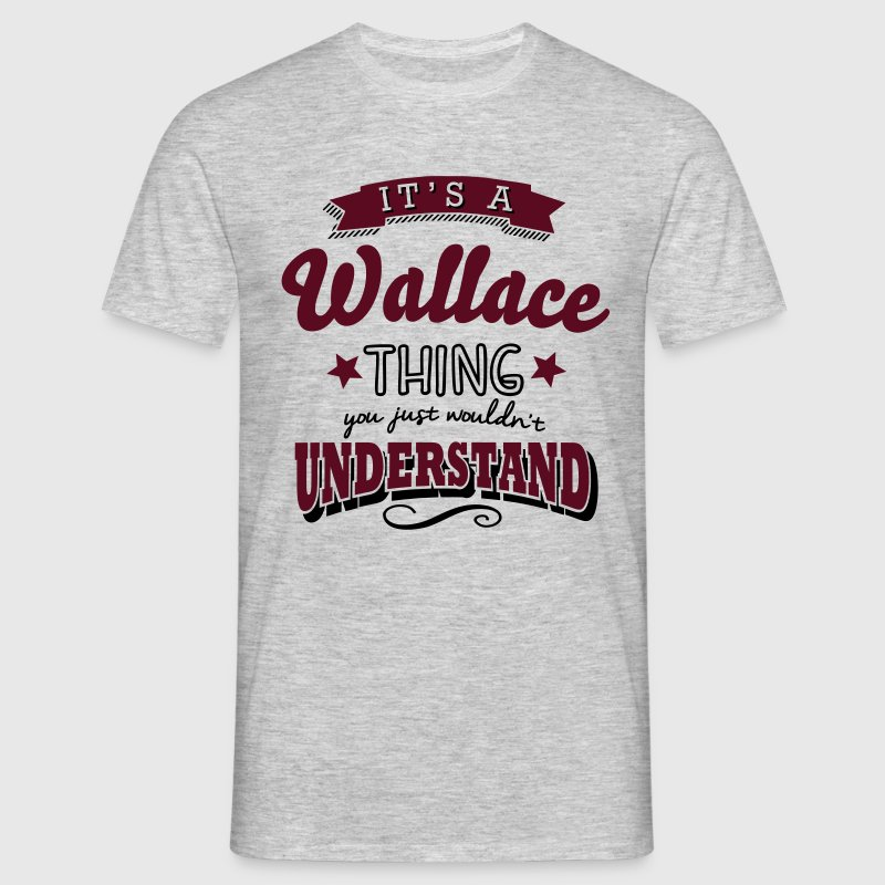its a wallace name surname thing - Men's T-Shirt