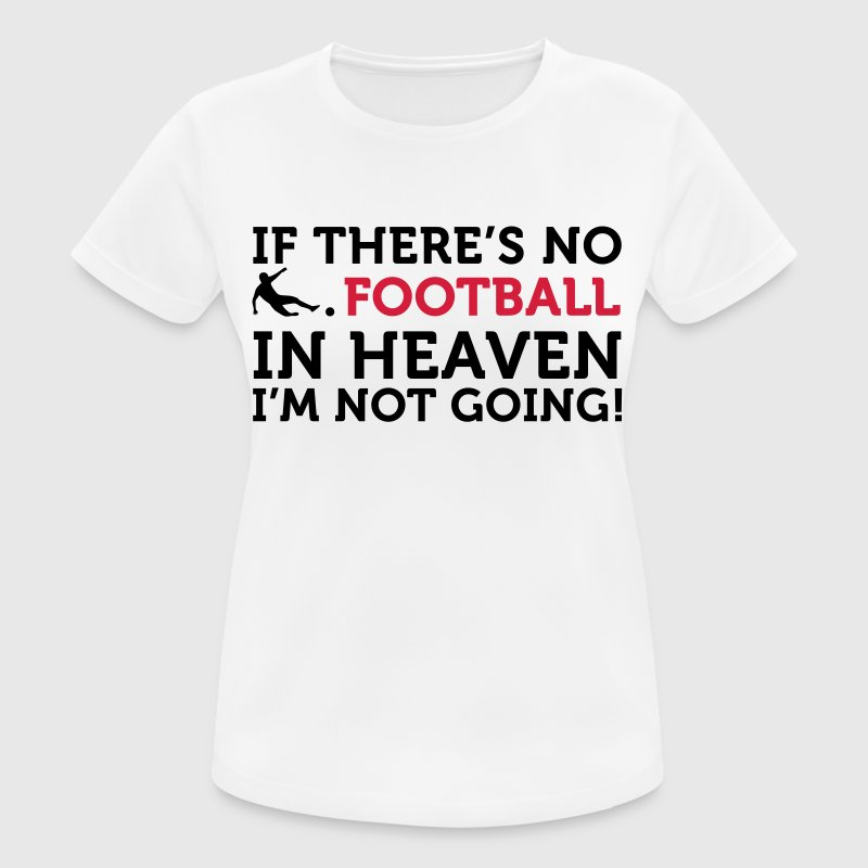 Football Quotes: If there is no football in heaven .. T-Shirts - Women's Breathable T-Shirt