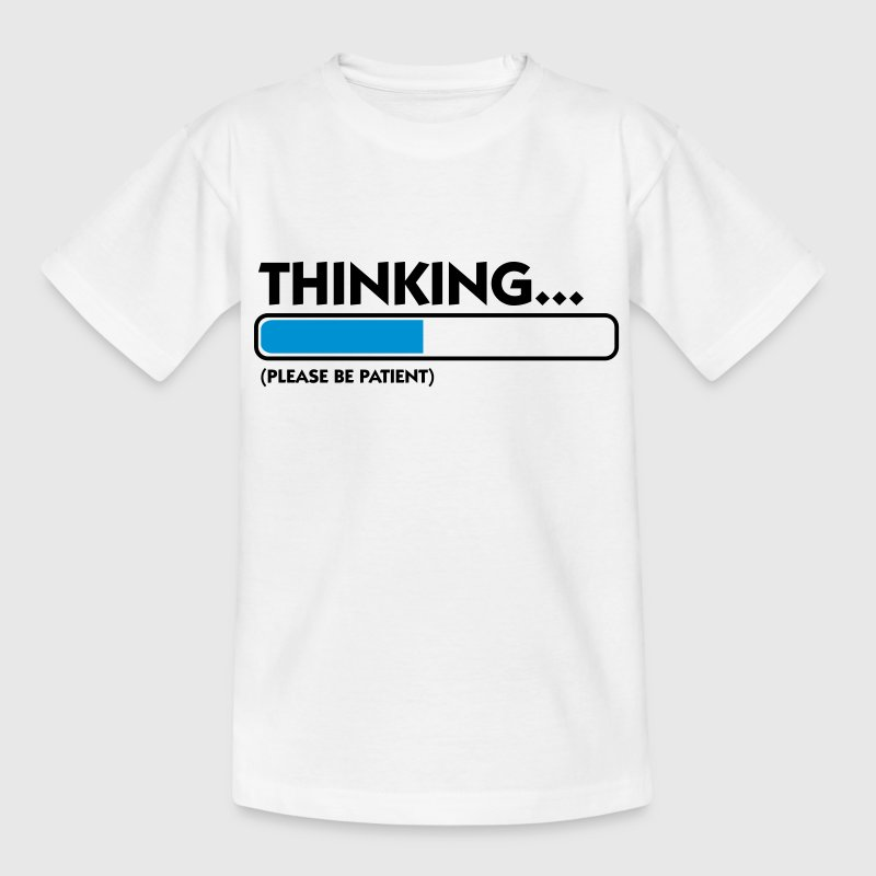 I m thinking .... Patience please! Shirts - Teenage T-shirt