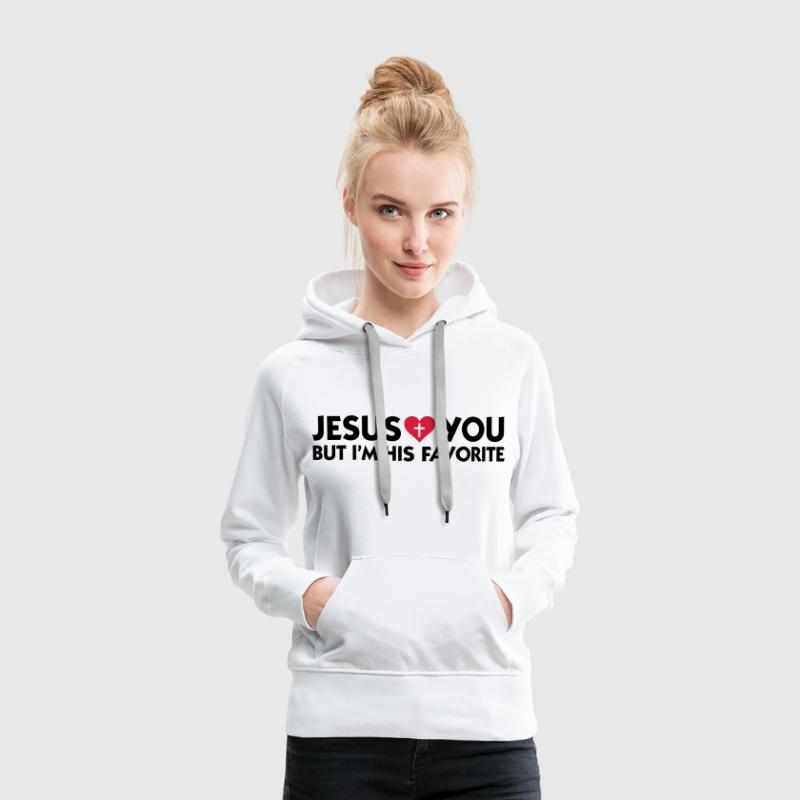 Jesus loves you but I m his favorite Hoodies & Sweatshirts - Women's Premium Hoodie