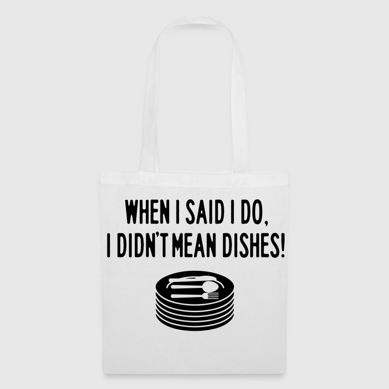 When I said I do. I didn't mean dishes Bags & Backpacks - Tote Bag