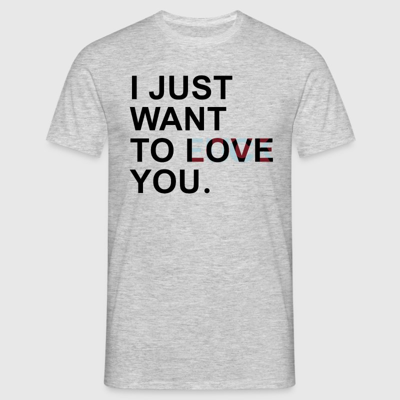 I JUST WANT TO LOVE YOU Camisetas - Camiseta hombre