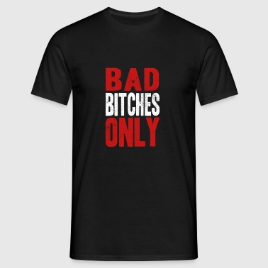 BAD BITCHES ONLY Sports wear - Men's T-Shirt