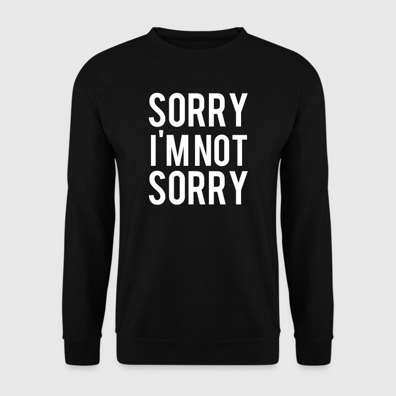 SORRY I'M NOT SORRY Sweat-shirts - Sweat-shirt Homme
