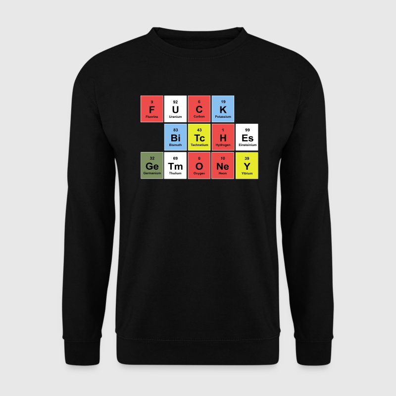 FUCK BITCHES earn money (periodic table) Hoodies & Sweatshirts - Men's Sweatshirt
