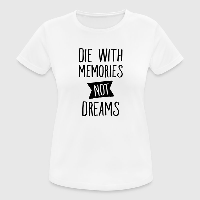 Die With Memories Not Dreams T-Shirts - Women's Breathable T-Shirt