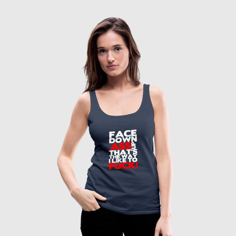 Face down ass up that's the way a like to fuck! Tops - Women's Premium Tank Top