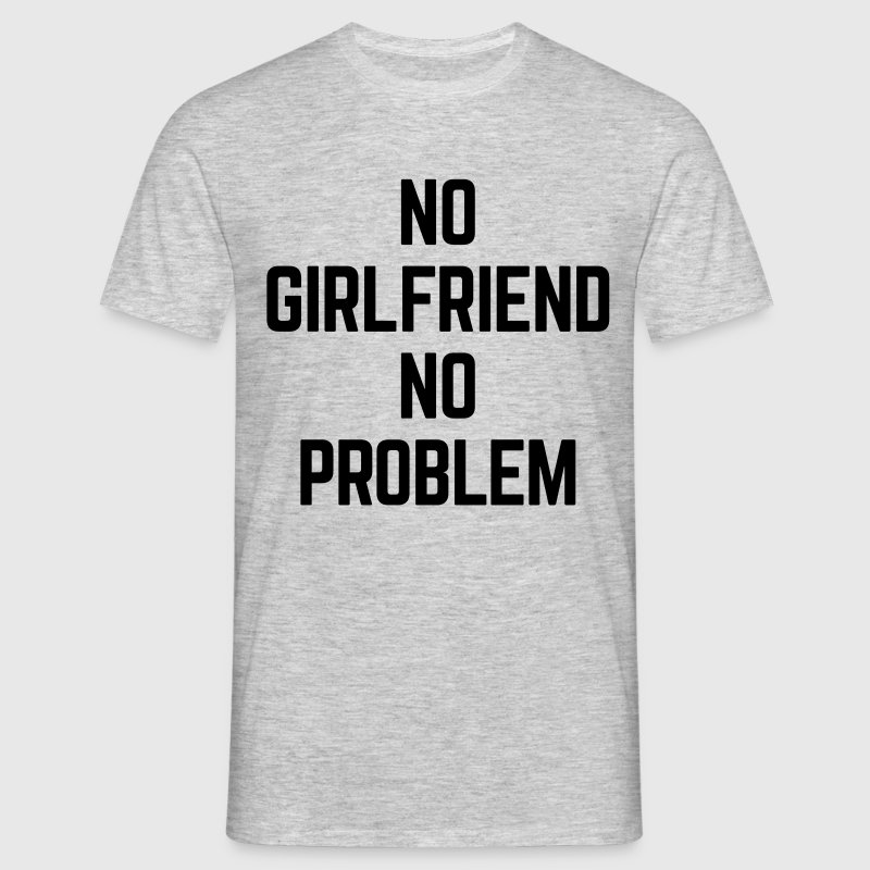 No Girlfriend  T-Shirts - Männer T-Shirt