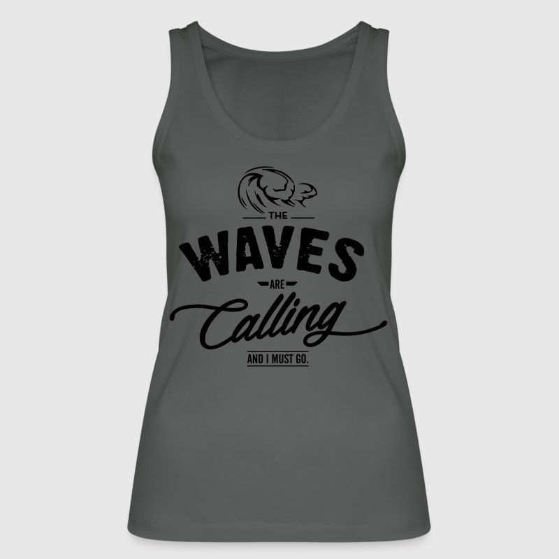 Anthrazit The Waves are calling and I must go. Tops - Frauen Bio Tank Top von Stanley & Stella
