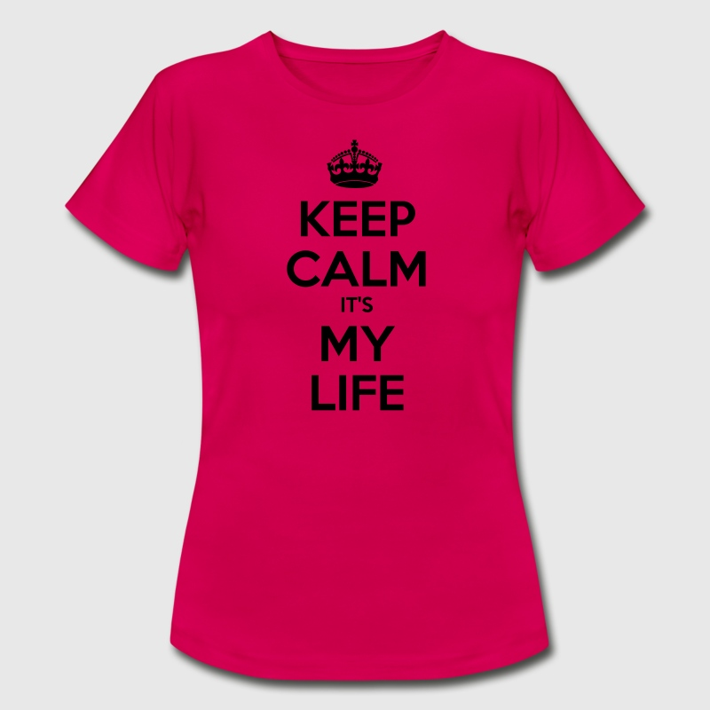 KEEP CALM ITS MY LIFE T-Shirts - Women's T-Shirt