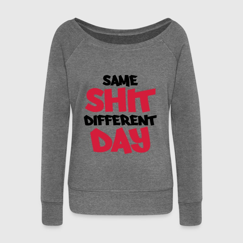 Same shit, different day Felpe - Felpa con scollo a barca da donna, marca Bella