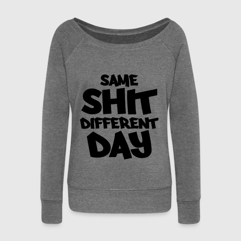 Same shit, different day Hoodies & Sweatshirts - Women's Boat Neck Long Sleeve Top