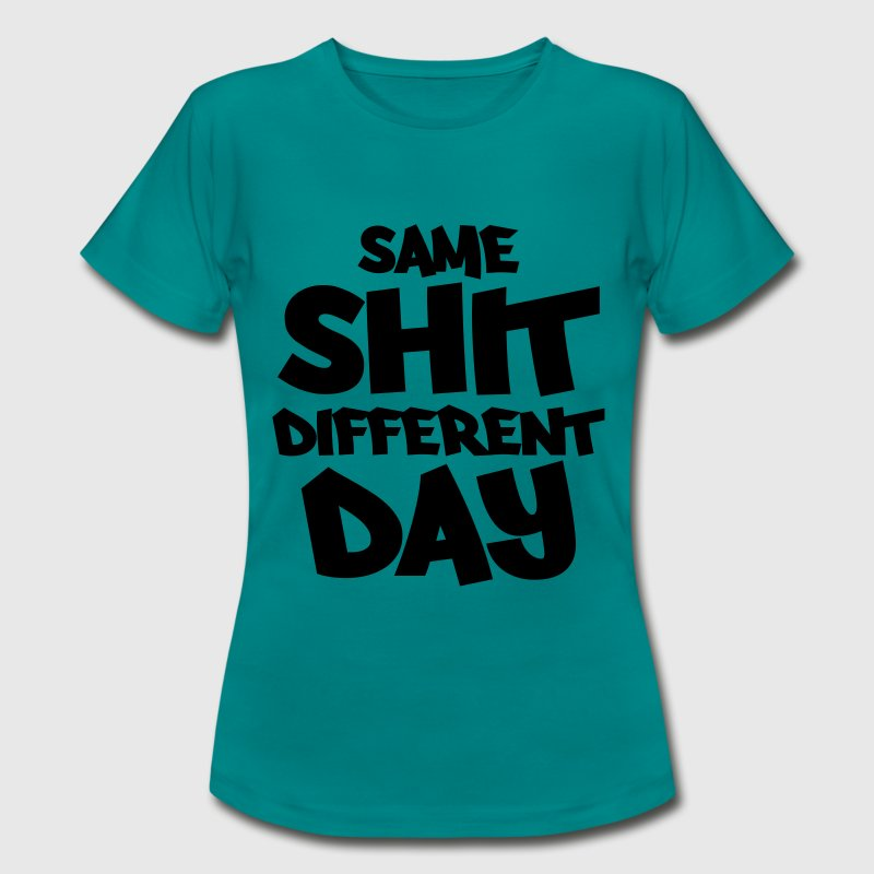 Same shit, different day Tee shirts - T-shirt Femme