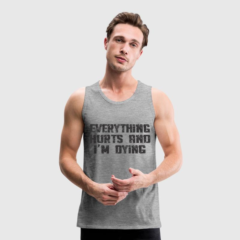EVERYTHING HURTS AND I'M DYING Tank Tops - Men's Premium Tank Top