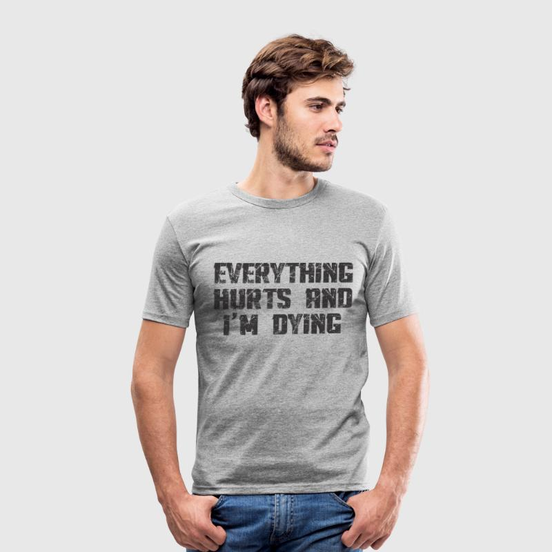 EVERYTHING HURTS AND I'M DYING T-Shirts - Men's Slim Fit T-Shirt