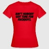 AIn't nobody got time for fuckboys T-Shirts - Frauen T-Shirt