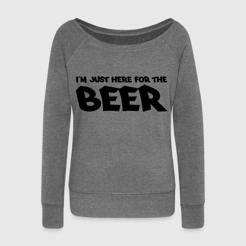 I'm just here for the beer Hoodies & Sweatshirts - Women's Boat Neck Long Sleeve Top