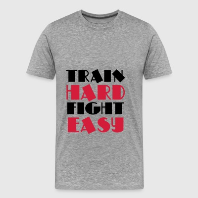 Train hard, fight easy Hoodies & Sweatshirts - Men's Premium T-Shirt