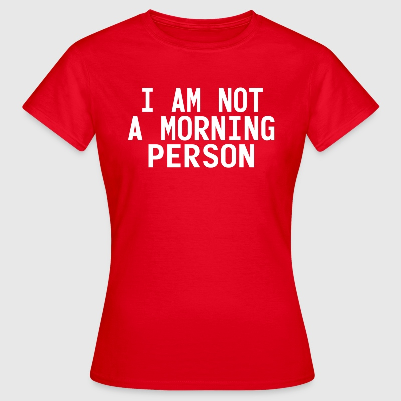 I'm not a morning person Magliette - Maglietta da donna