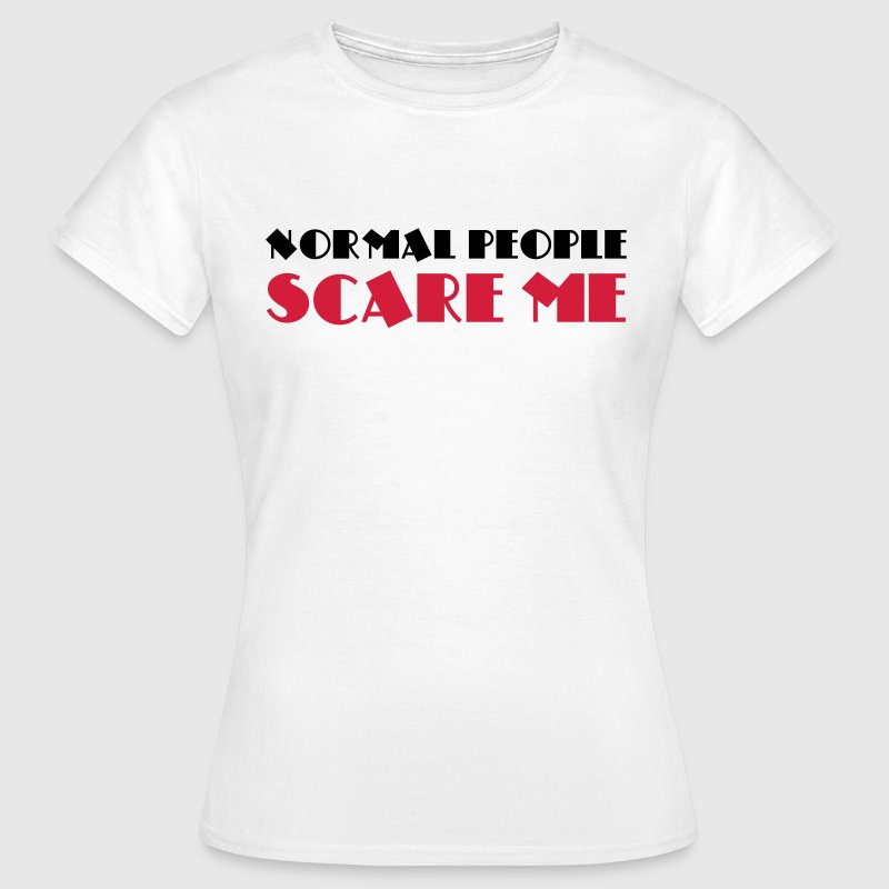 Normal people scare me T-Shirts - Women's T-Shirt