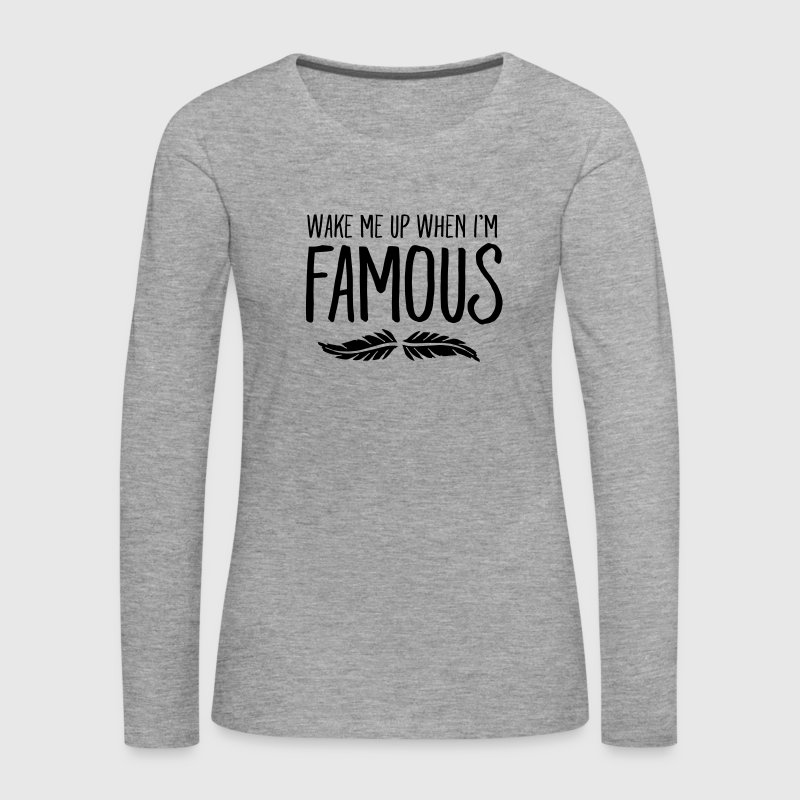 Wake Me Up When I'm Famous Manga larga - Camiseta de manga larga premium mujer