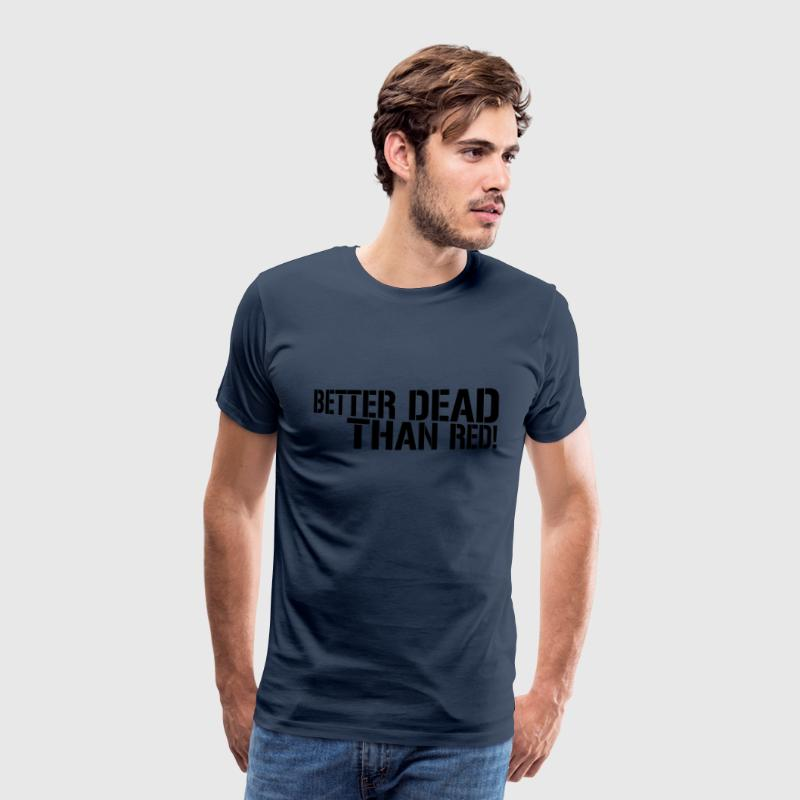 Better dead than red! - Premium-T-shirt herr