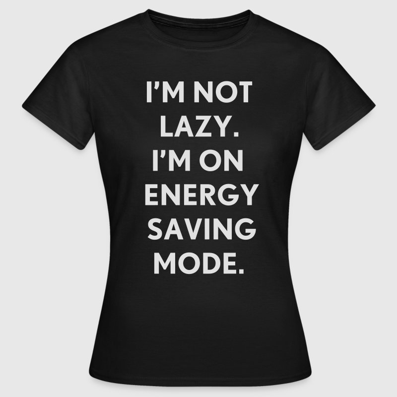 I'm not lazy I'm on energy saving mode T-shirts - Vrouwen T-shirt