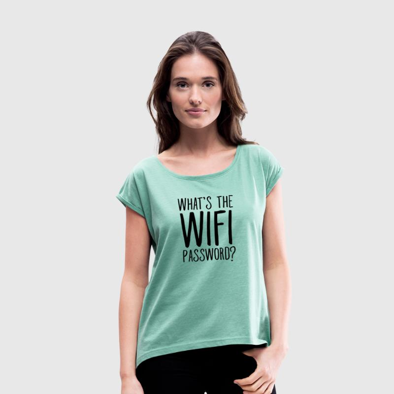 What's The WIFI Password T-Shirts - Women's T-shirt with rolled up sleeves