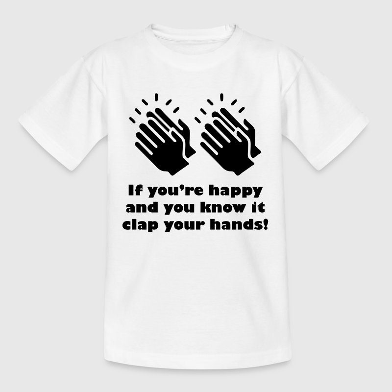 If you're happy and you know it clap your hands! Shirts - Kids' T-Shirt
