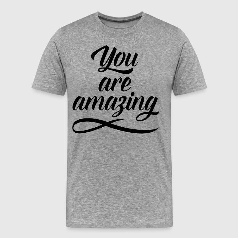 You Are Amazing T-Shirts - Men's Premium T-Shirt