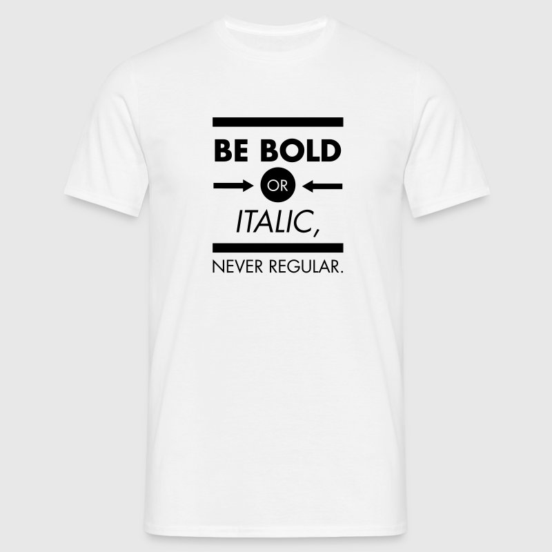 Be Bold Or Italic - Never Regular T-Shirts - Men's T-Shirt