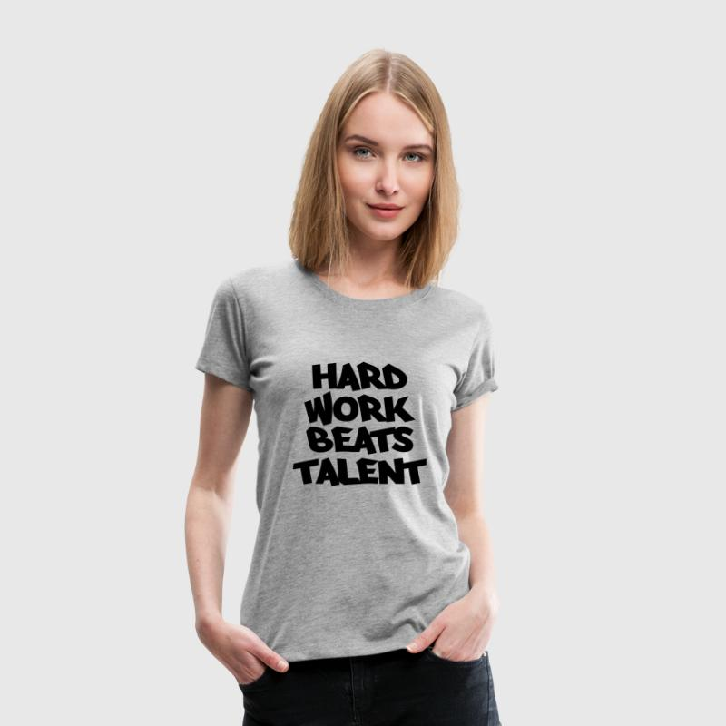 Hard work beats talent T-shirts - Dame premium T-shirt