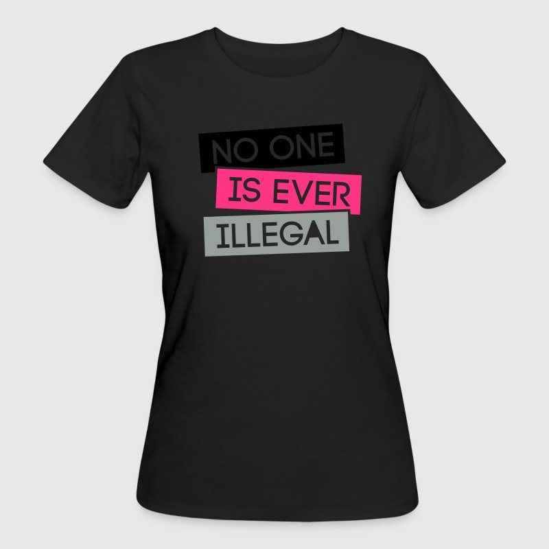 No one is illegal 3C T-Shirts - Frauen Bio-T-Shirt