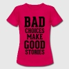 Bad Choices T-Shirts - Women's T-Shirt
