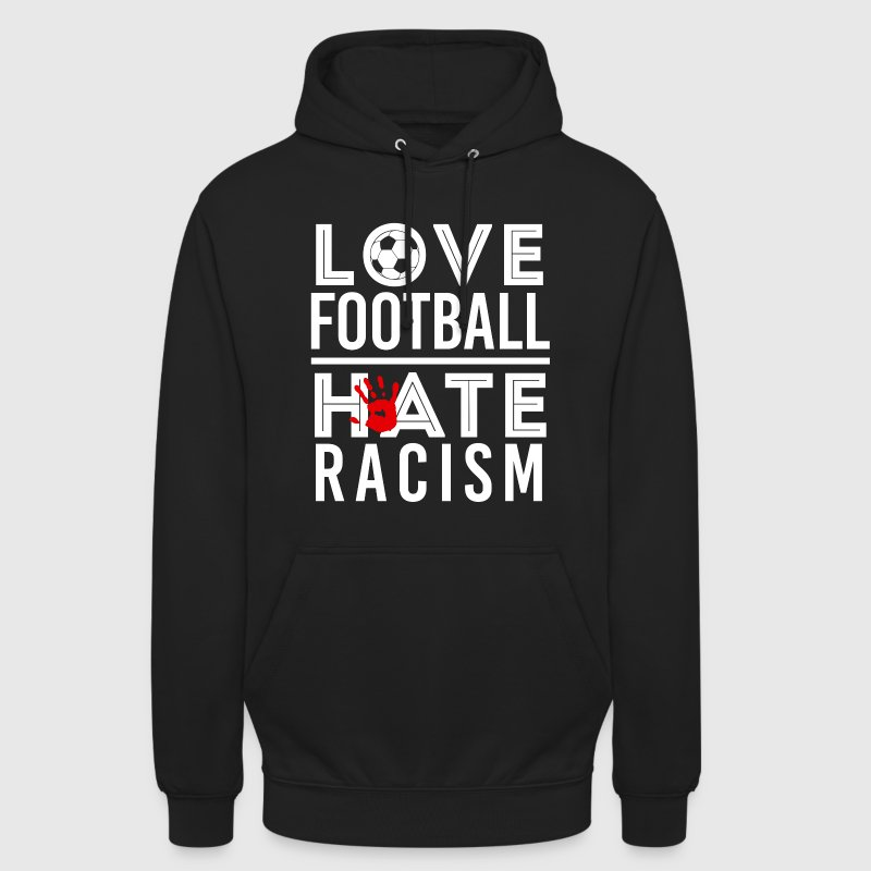 LOVE FOOTBALL HATE RACISM Pullover & Hoodies - Unisex Hoodie