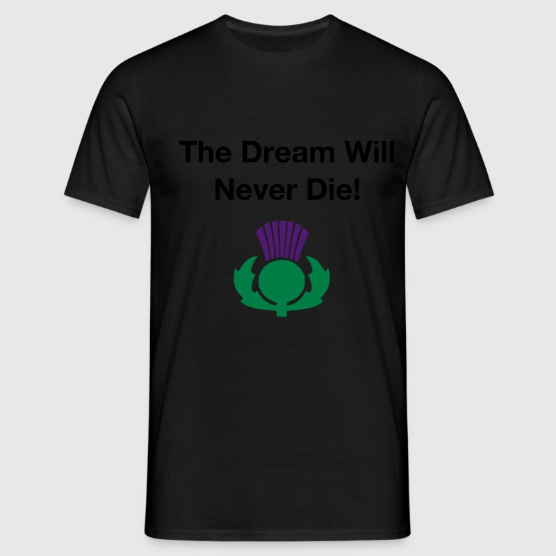 The dream will never die - Scottish Independence - Men's T-Shirt