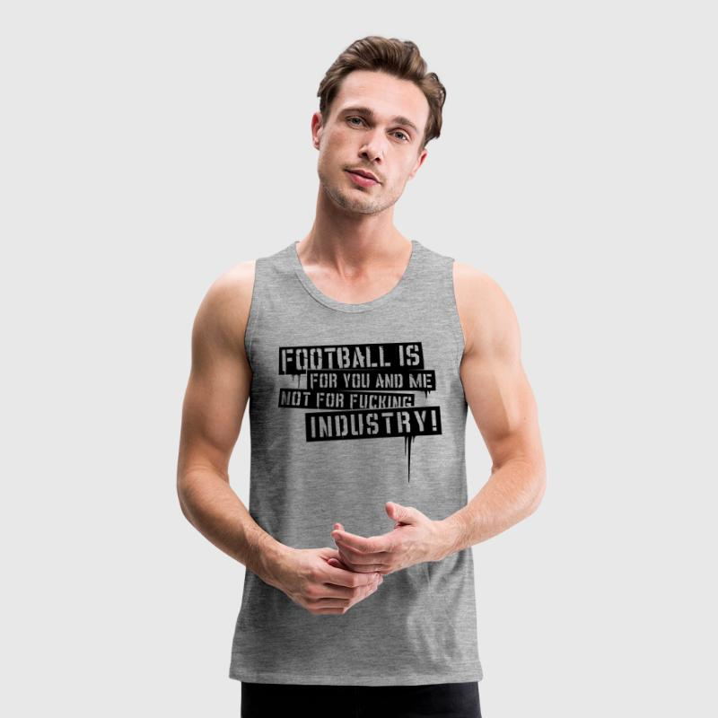 FOOTBALL IS FOR YOU AND ME T-SHIRT  - Männer Premium Tank Top