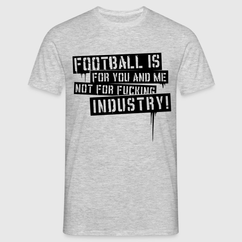 FOOTBALL IS FOR YOU AND ME T-SHIRT - Männer T-Shirt