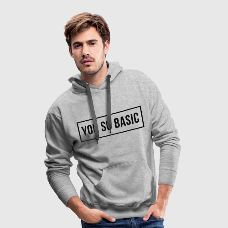 You So Basic Hoodies & Sweatshirts - Men's Premium Hoodie