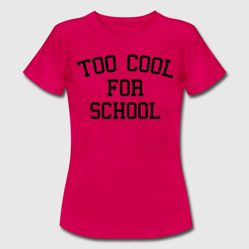 Too Cool For School T-Shirts - Women's T-Shirt