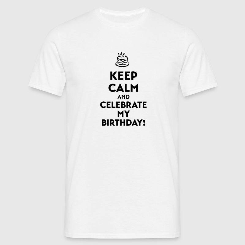 Keep calm and celebrate my birthday T-Shirts - Men's T-Shirt