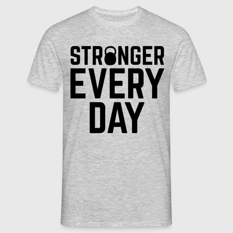 Stronger Every Day T-Shirts - Men's T-Shirt