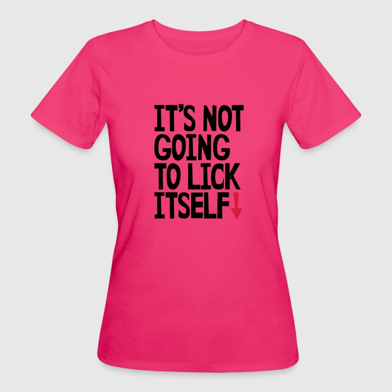 It's not going to lick itself T-Shirts - Women's Organic T-shirt
