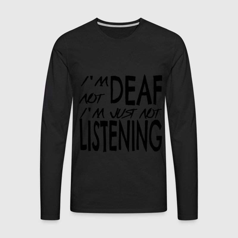 I'm Not Deaf Men's Longsleeve Shirt - Men's Premium Longsleeve Shirt
